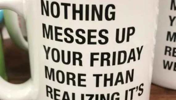 Inspirational sayings ~ coffee mug ~ nothing messes up your Friday more that ~ funny pics, funny memes