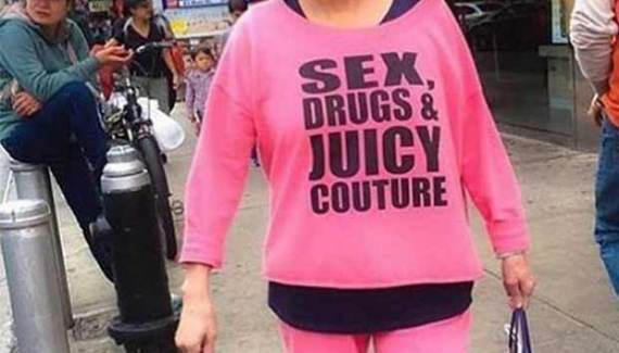 Sex, Drugs and Sexy Couture ~.~ funny pics, funny memes old people inappropriate T-shirts