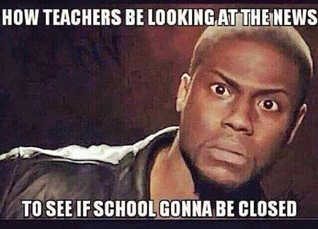 47 of the Best Great Teacher Memes  ~ looking at news to see if school's gonna be closed, snow day