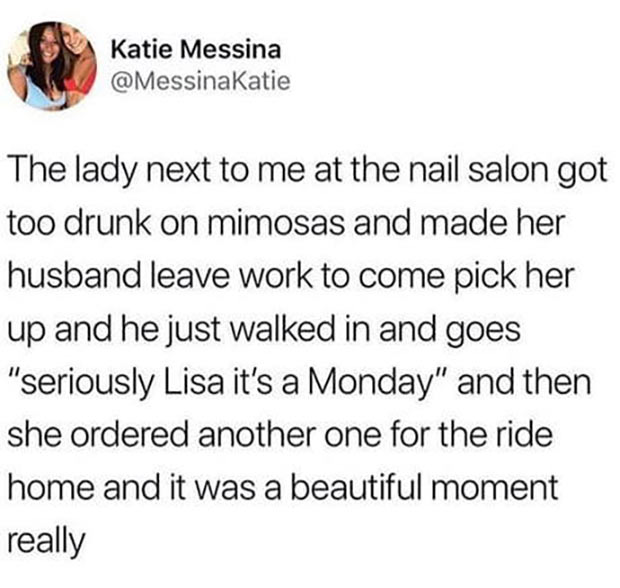 33 Funny Memes and Crazy Pics That'll Tickle Your Soul ~ drunk on Monday mimosas nail salon