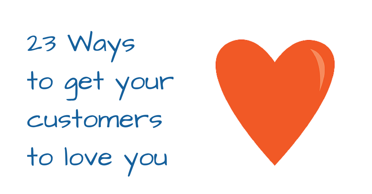23 Ways to get your customers to love you