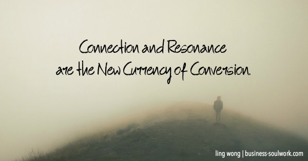 connection and resonance are the new currency of conversion