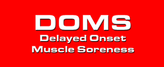 Delayed Onset Muscle Soreness – DOMS
