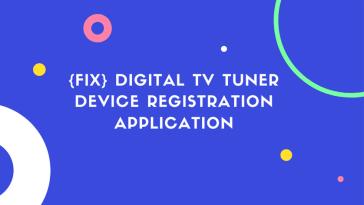 Digital TV Tuner Device Registration Application