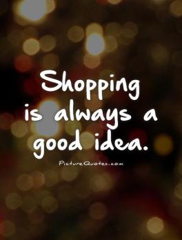 shopping-is-always-a-good-idea-quote-1