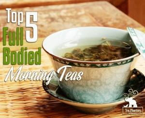 full bodied morning teas