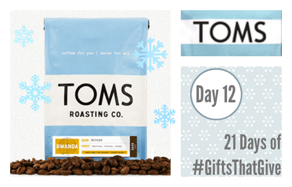 Day 12 #GiftsThatGive: TOMS Roasting Co.