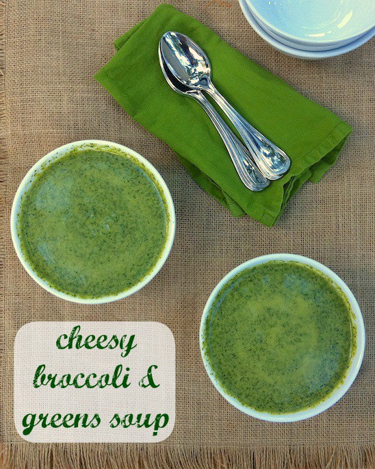 15 Blogger Recipes I Make All The Time - Cheesy Broccoli + Greens Soup