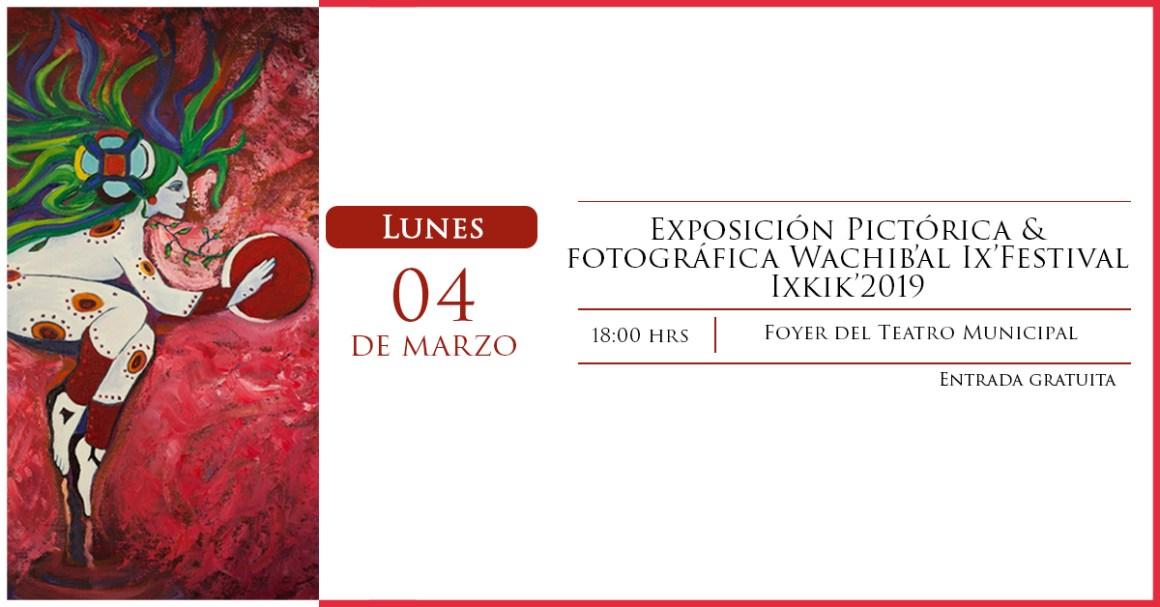 Exposición Pictórica & fotográfica Wachib'al Ix' Festival Ixkik' 2019