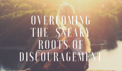 overcoming-the-sneaky-roots-of-discouragement