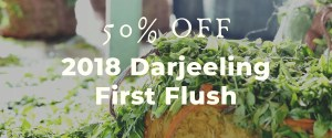 """a photo of darjeeling tea with the words """"50% off 2018 darjeeling first flush"""" announcing our sale of Darjeeling"""