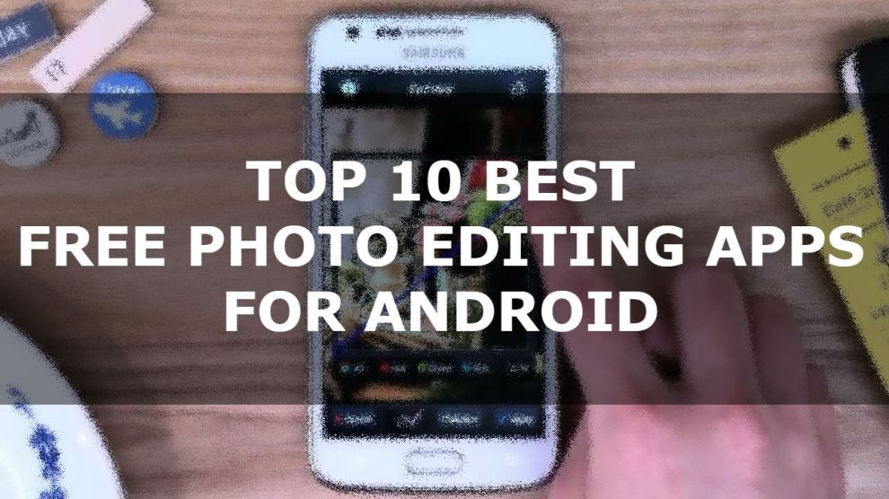 Top 10 best Free Photo Editing Apps for Android