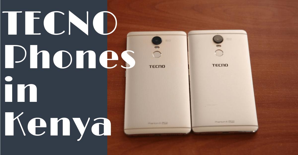 List of TECNO Phones in Kenya 2017