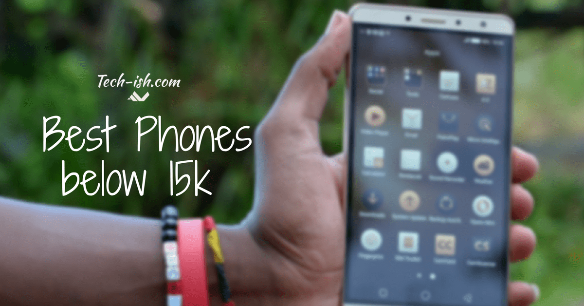 My pick for best phones you can get for less than Ksh. 15000