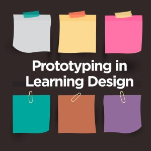 "Graphic of post it notes with headliine ""Prototyping in Learning Design."""
