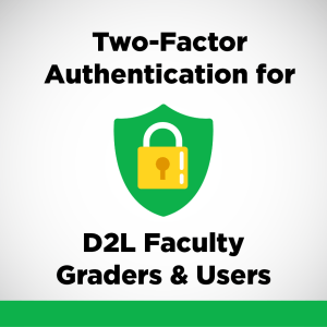 Two-Factor Authentication for D2L Faculty Graders & Users