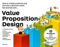 Value Proposition Design How to Create Products and Services Customers Want
