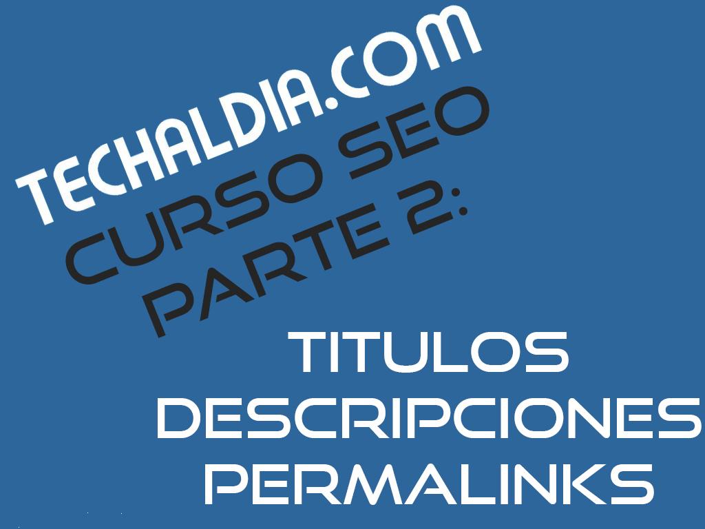 curso seo posicionamiento titulos descripcion permalinks techaldia.com