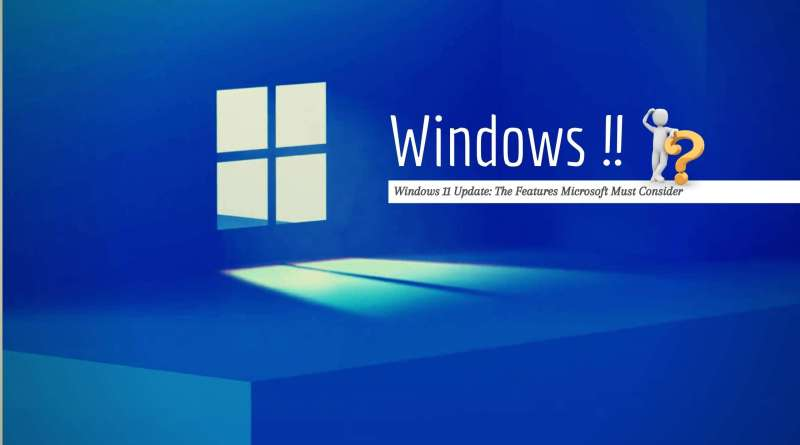 Windows 11 Update: The Features Microsoft Must Consider