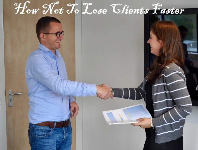 How Not To Lose Clients Faster and How to Build an Lasting Empire with Clients