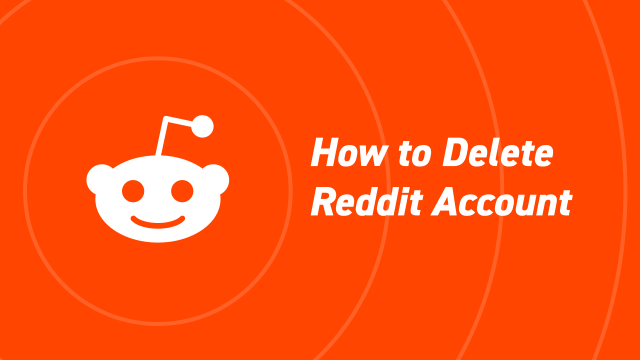 How to Delete Your Reddit Account Easily [Step-by-Step Guide
