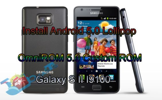 Install Android 5.0 Lollipop OmniROM 5.0 Custom ROM on Galaxy S II I9100