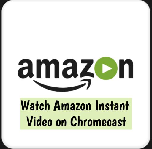 Watch Amazon Instant Video on Chromecast