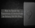 Speed Up Transitions & Animations on Galaxy S9