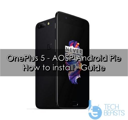Install OnePlus 5 Android Pie AOSP Custom ROM | TechBeasts