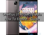enable Project Treble on OnePlus 3T