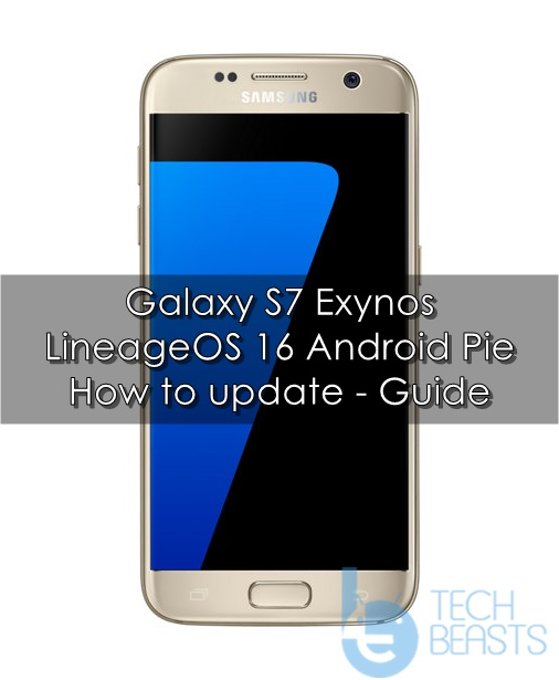 Download Galaxy S7 Android Pie via LineageOS 16 | TechBeasts