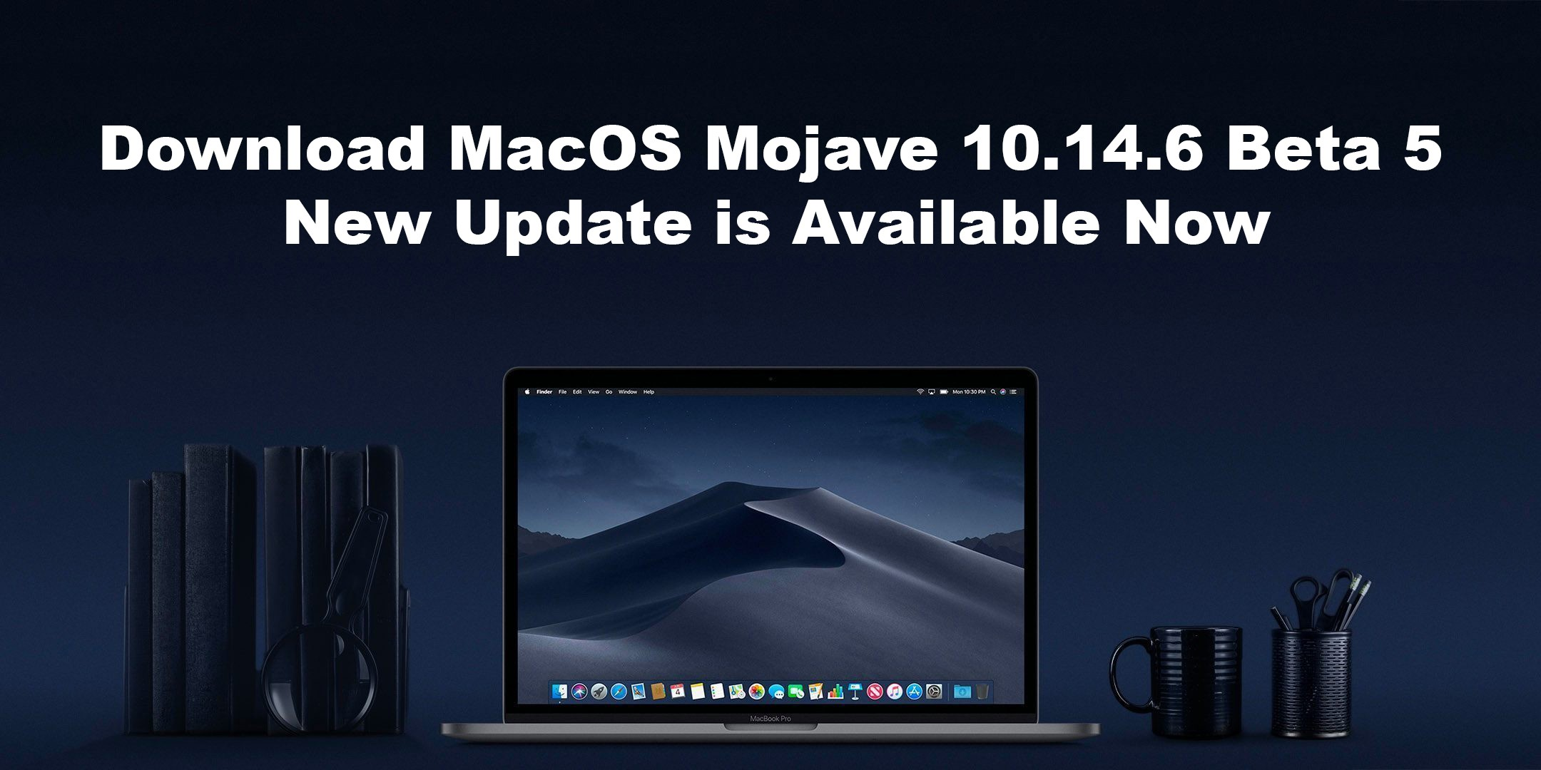 Download MacOS Mojave 10 14 6 Beta 5, New Update is