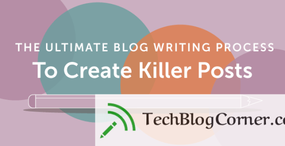 [Read This] Ultimate Blog Writing Process Guide To Create Killer Posts