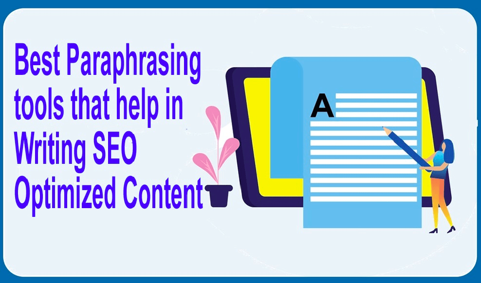3 Best Paraphrasing Tools That Help In Writing SEO Optimized Content