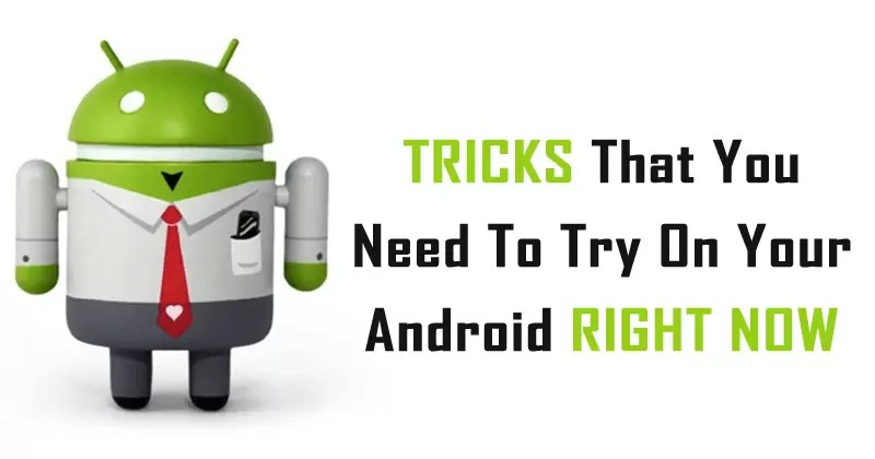 Top 10 Essential Tricks That You Need To Try On Your Android Right Now