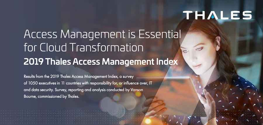 2019 Thales Access Management Index finds almost half of businesses believe cloud apps make them a target for cyber-attacks