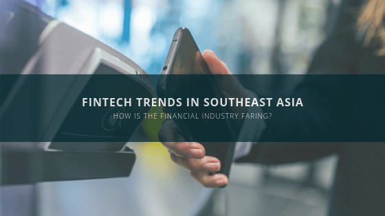 Emerging Fintech trends in Southeast Asia for 2019 - Tech Collective
