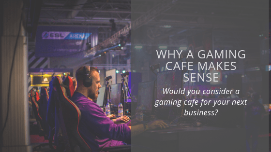 Why an internet gaming cafe might be a good business in