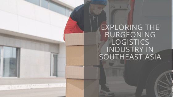 Exploring the burgeoning logistics industry in Southeast Asia