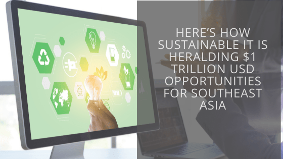 Here's how Sustainable IT is heralding $1 trillion USD opportunities for Southeast Asia