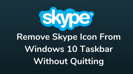 Remove Skype Icon From Windows 10 Taskbar