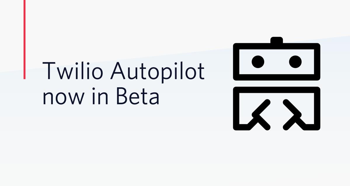 Twilio launches Autopilot to help developers build better bots