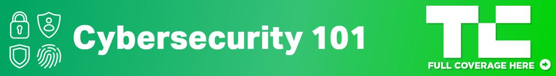 Cybersecurity 101 - TechCrunch