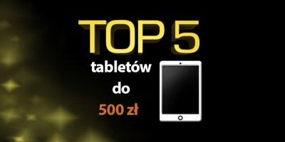 tablet do 500 zł
