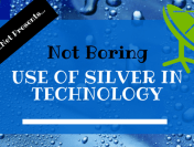 Everything You Need to Know About the Use of Silver in Technology