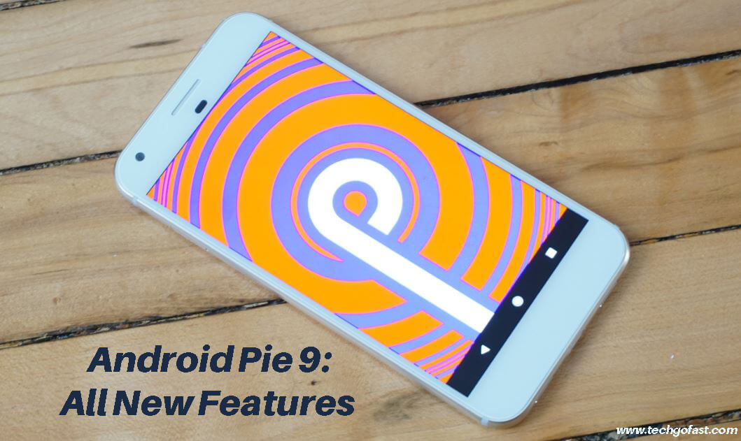 New Android 9 Pie 2019: All New Features In Details – Everything You Need To Know