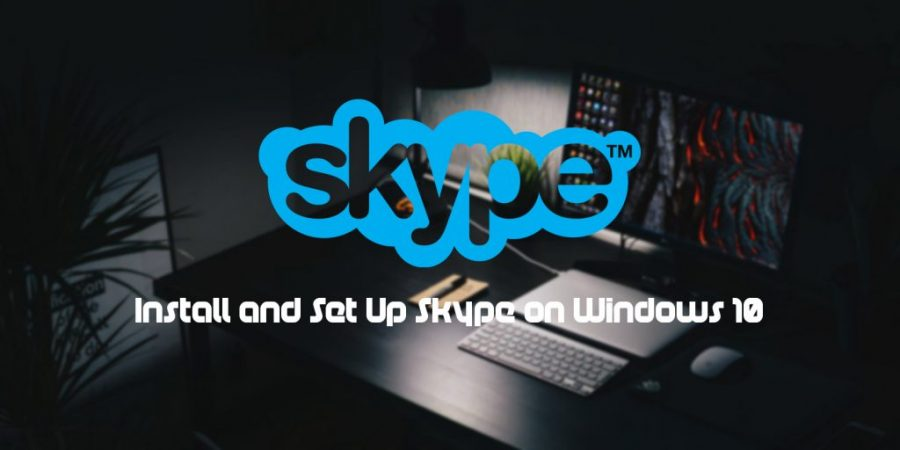 How to Install and Set Up Skype on Windows 10