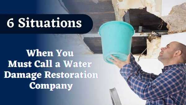 6 Situations When You Must Call a Water Damage Restoration Company