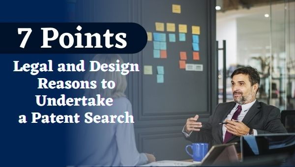7 Points - Legal and Design Reasons to Undertake a Patent Search