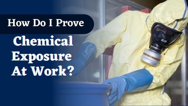 How Do I Prove Chemical Exposure At Work